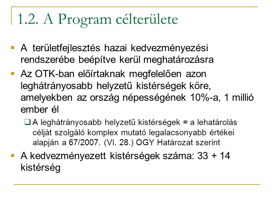 1.2. A Program célterülete  A területfejlesztés hazai kedvezményezési rendszerébe beépítve kerül meghatározásra  Az OTK-ban előírtaknak megfelelően