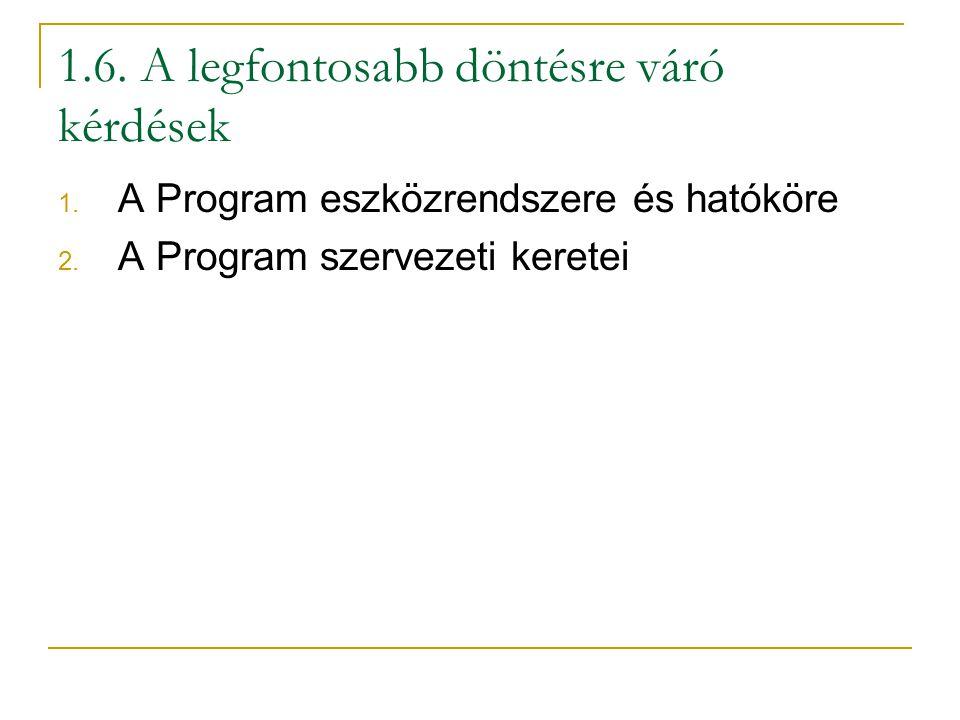 1.6. A legfontosabb döntésre váró kérdések 1. A Program eszközrendszere és hatóköre 2.