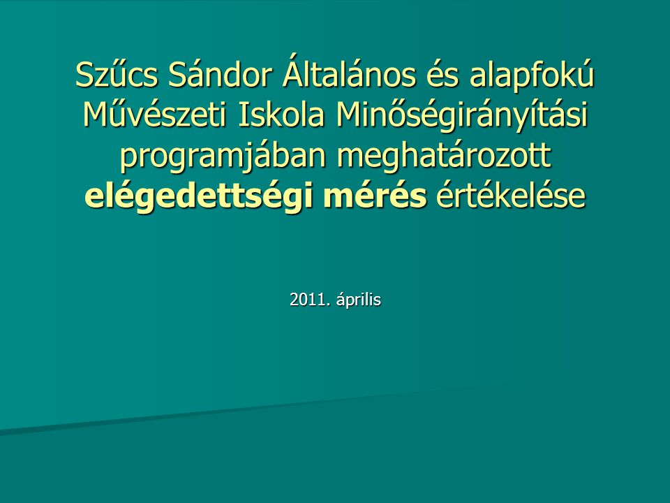 Szűcs Sándor Általános és alapfokú Művészeti Iskola Minőségirányítási programjában meghatározott elégedettségi mérés értékelése 2011. április