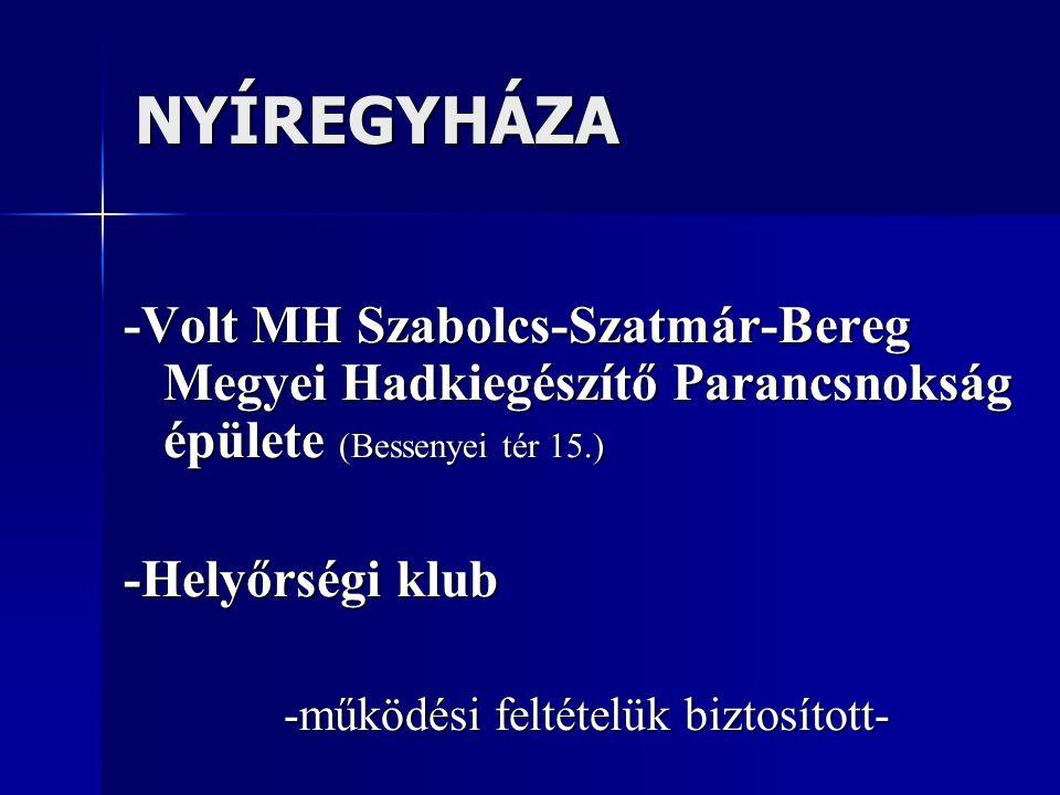 NYÍREGYHÁZA -Volt MH Szabolcs-Szatmár-Bereg Megyei Hadkiegészítő Parancsnokság épülete (Bessenyei tér 15.) -Helyőrségi klub -működési feltételük bizto