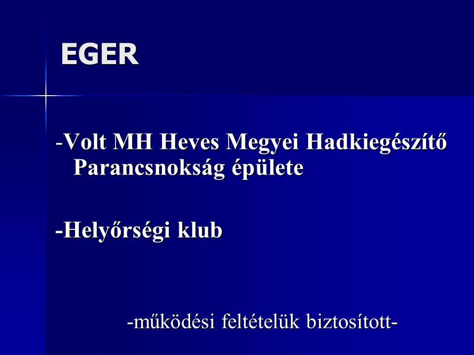 EGER -Volt MH Heves Megyei Hadkiegészítő Parancsnokság épülete -Helyőrségi klub -működési feltételük biztosított-