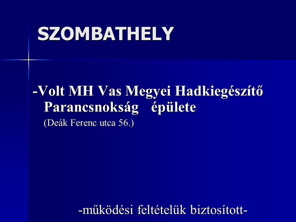 SZOMBATHELY -Volt MH Vas Megyei Hadkiegészítő Parancsnokság épülete (Deák Ferenc utca 56.) -működési feltételük biztosított-