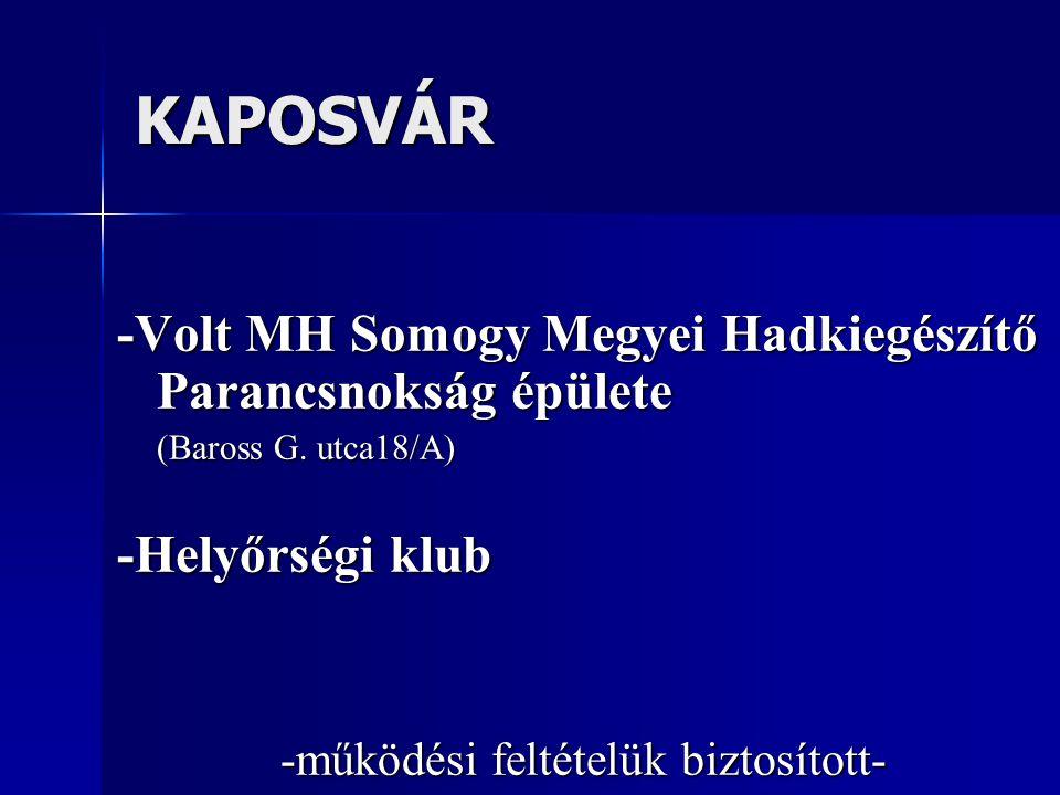 KAPOSVÁR -Volt MH Somogy Megyei Hadkiegészítő Parancsnokság épülete (Baross G. utca18/A) -Helyőrségi klub -működési feltételük biztosított-