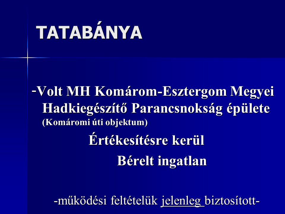 TATABÁNYA - Volt MH Komárom-Esztergom Megyei Hadkiegészítő Parancsnokság épülete (Komáromi úti objektum) Értékesítésre kerül Bérelt ingatlan -működési