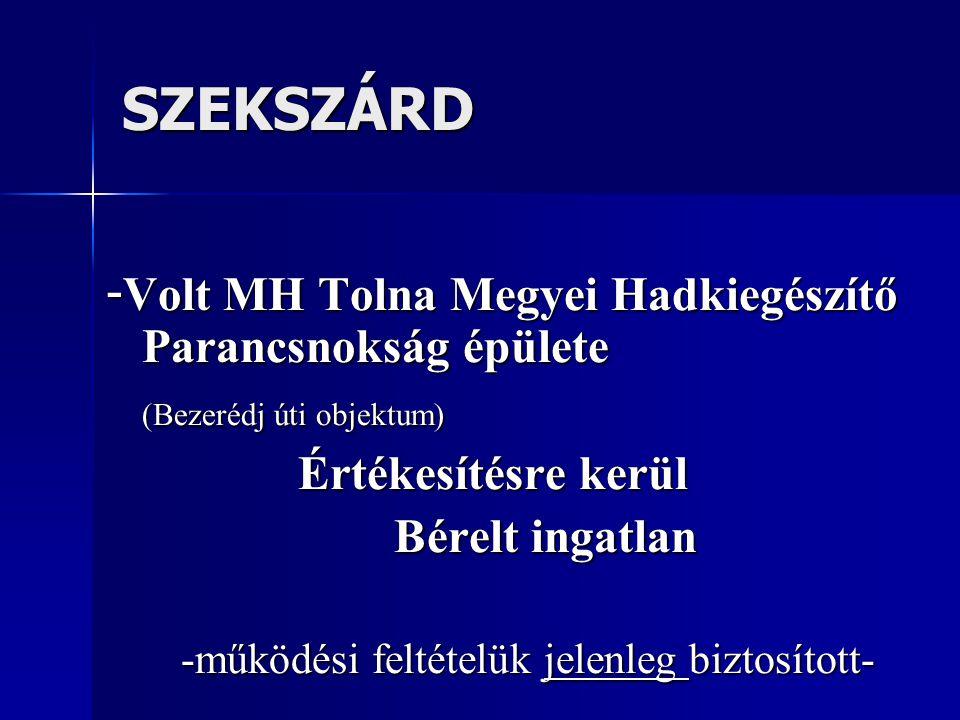 SZEKSZÁRD - Volt MH Tolna Megyei Hadkiegészítő Parancsnokság épülete (Bezerédj úti objektum) Értékesítésre kerül Bérelt ingatlan -működési feltételük