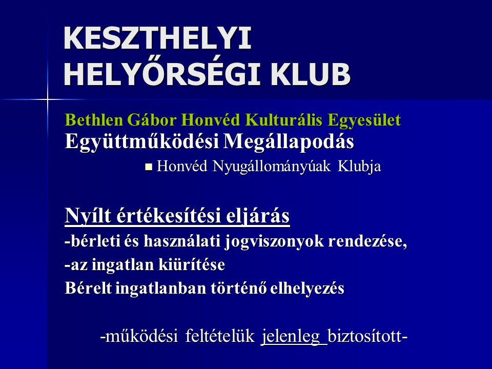 KESZTHELYI HELYŐRSÉGI KLUB Bethlen Gábor Honvéd Kulturális Egyesület Együttműködési Megállapodás Honvéd Nyugállományúak Klubja Honvéd Nyugállományúak