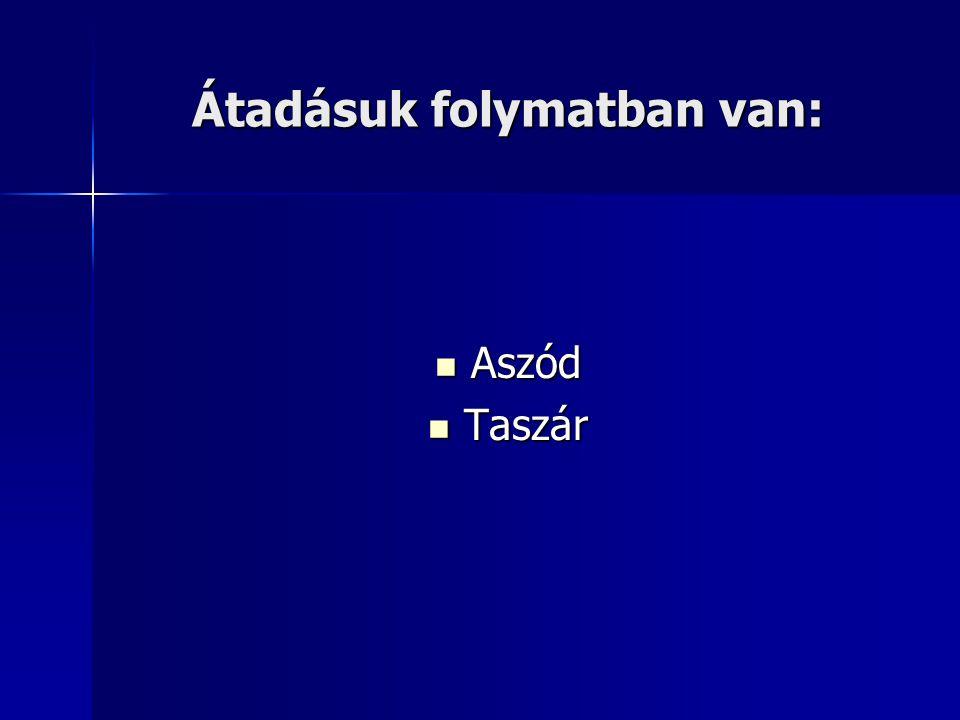 Átadásuk folymatban van: Aszód Aszód Taszár Taszár