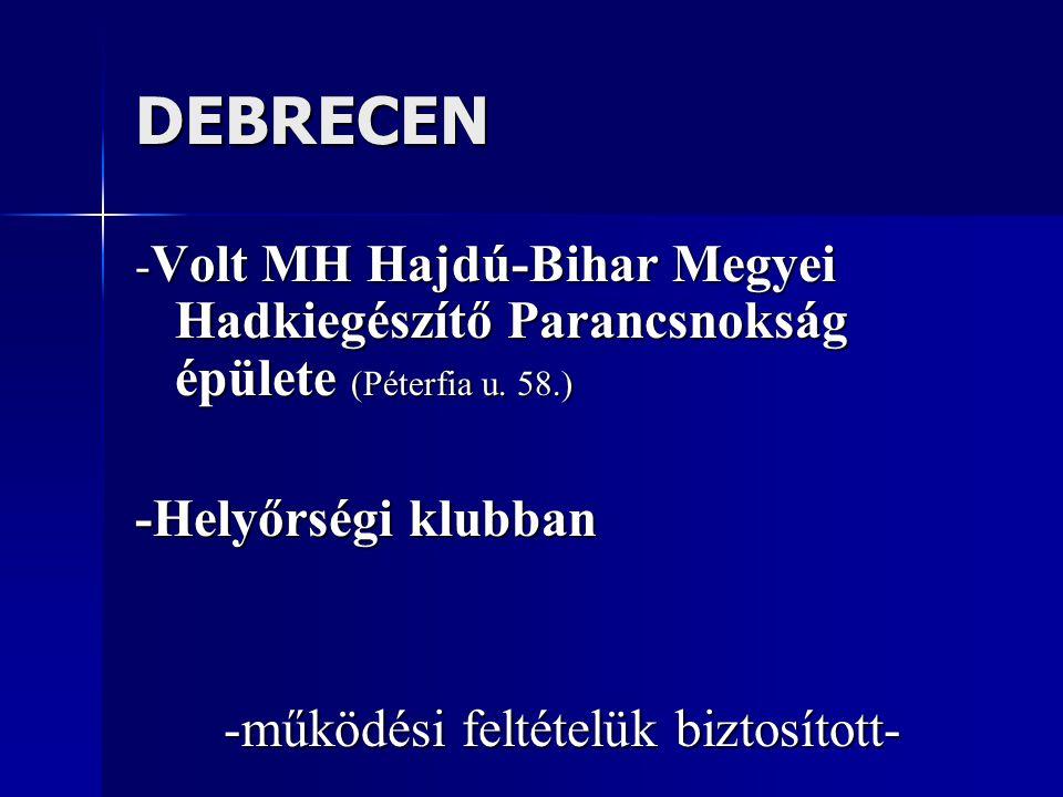 DEBRECEN - Volt MH Hajdú-Bihar Megyei Hadkiegészítő Parancsnokság épülete (Péterfia u. 58.) -Helyőrségi klubban -működési feltételük biztosított-