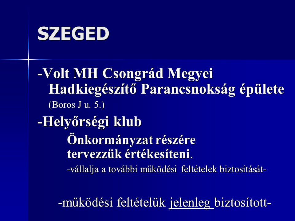 SZEGED -Volt MH Csongrád Megyei Hadkiegészítő Parancsnokság épülete (Boros J u. 5.) -Helyőrségi klub Önkormányzat részére tervezzük értékesíteni. -vál
