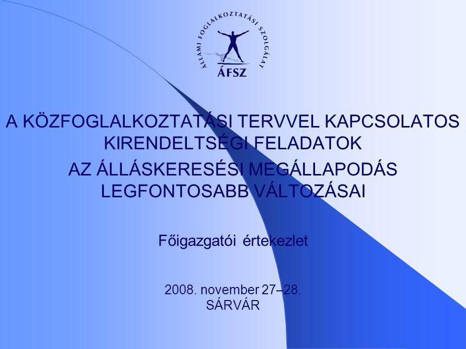 Főigazgatói értekezlet A KÖZFOGLALKOZTATÁSI TERVVEL KAPCSOLATOS KIRENDELTSÉGI FELADATOK AZ ÁLLÁSKERESÉSI MEGÁLLAPODÁS LEGFONTOSABB VÁLTOZÁSAI 2008. no