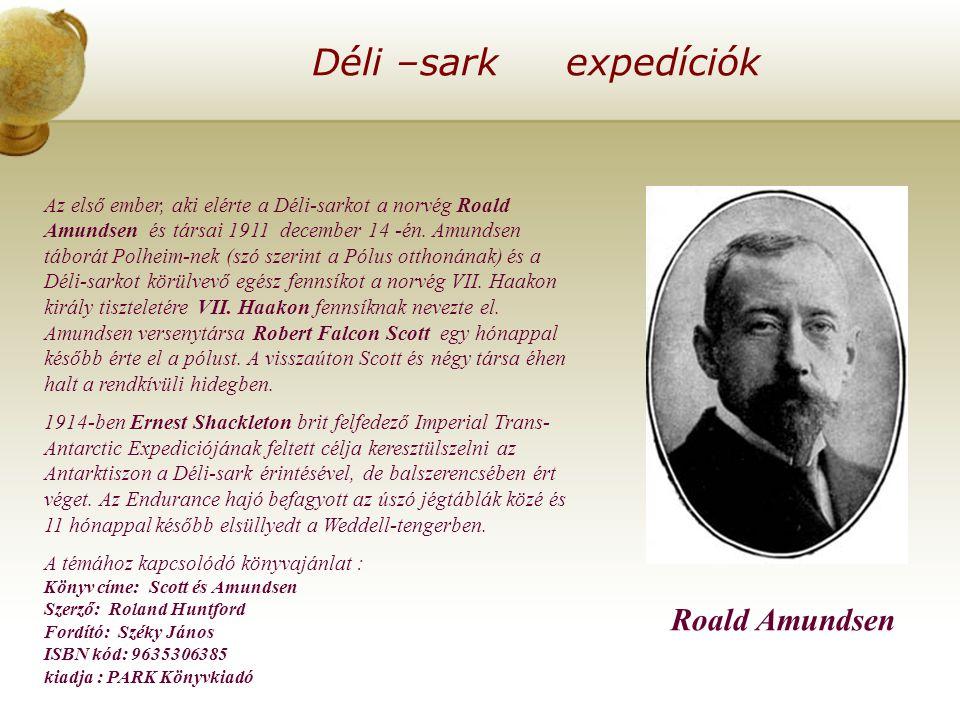 Déli –sark expedíciók Az első ember, aki elérte a Déli-sarkot a norvég Roald Amundsen és társai 1911 december 14 -én.