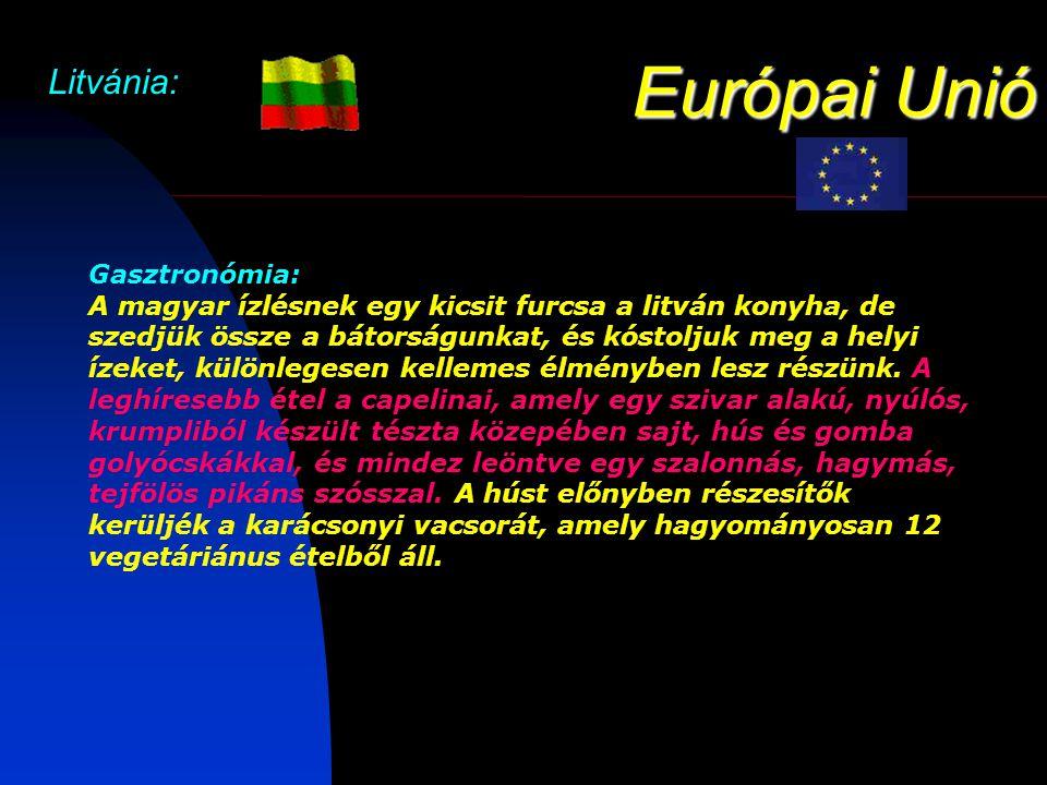 Európai Unió Litvánia: Gasztronómia: A magyar ízlésnek egy kicsit furcsa a litván konyha, de szedjük össze a bátorságunkat, és kóstoljuk meg a helyi ízeket, különlegesen kellemes élményben lesz részünk.