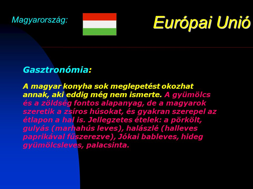Európai Unió Magyarország: Gasztronómia: A magyar konyha sok meglepetést okozhat annak, aki eddig még nem ismerte.