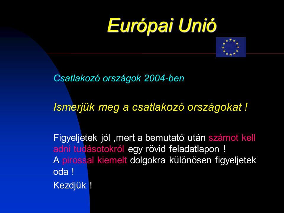 Európai Unió Csehország: Általános tudnivalók Terület: 78 866 km2 Népesség: 10 272 179 fõ Népsûrûség: 131 Főváros : Prága Népcsoportok: cseh (94.4%), szlovák (3%), moráviai Közigazgatási beosztás: 73 kerület Fekvés: Közép Európa.