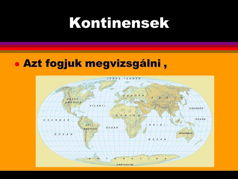 Kontinensek l Itt a Föld kontinenseit látod: