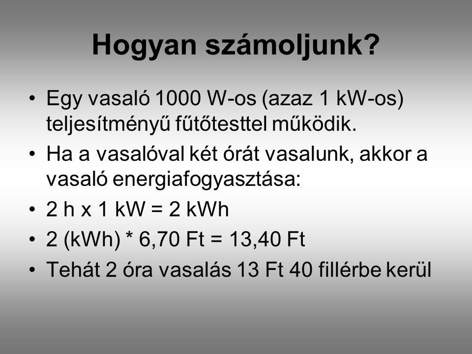 Hogyan számoljunk? Egy vasaló 1000 W-os (azaz 1 kW-os) teljesítményű fűtőtesttel működik. Ha a vasalóval két órát vasalunk, akkor a vasaló energiafogy