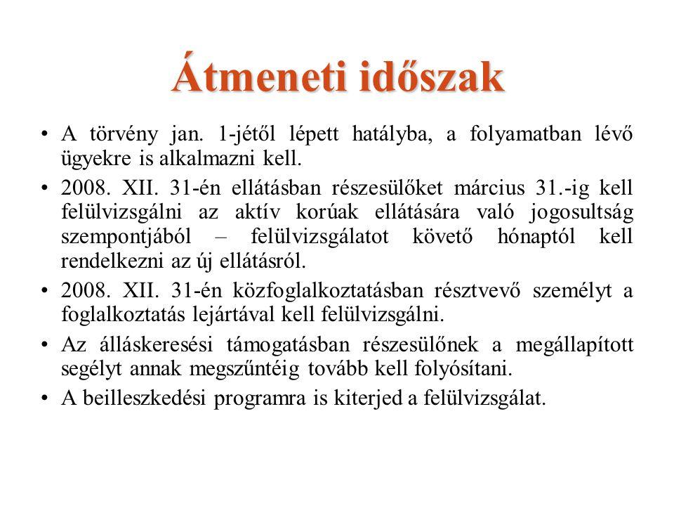 Átmeneti időszak A törvény jan. 1-jétől lépett hatályba, a folyamatban lévő ügyekre is alkalmazni kell. 2008. XII. 31-én ellátásban részesülőket márci