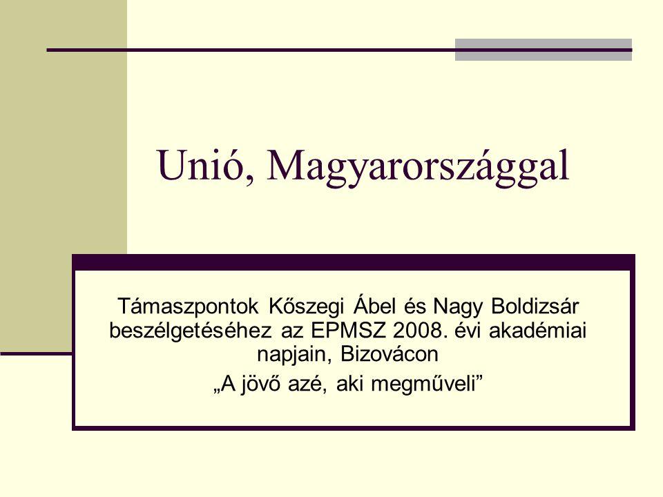 """Unió, Magyarországgal Támaszpontok Kőszegi Ábel és Nagy Boldizsár beszélgetéséhez az EPMSZ 2008. évi akadémiai napjain, Bizovácon """"A jövő azé, aki meg"""