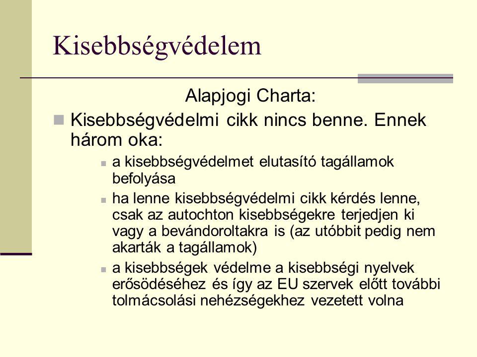 Kisebbségvédelem Alapjogi Charta: Kisebbségvédelmi cikk nincs benne. Ennek három oka: a kisebbségvédelmet elutasító tagállamok befolyása ha lenne kise