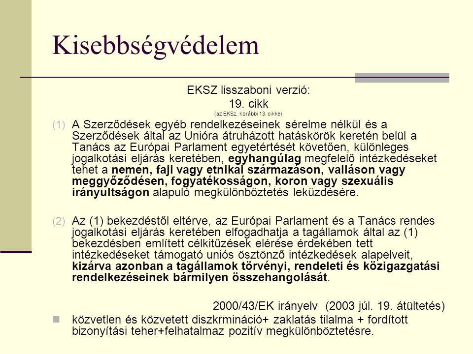 Kisebbségvédelem EKSZ lisszaboni verzió: 19. cikk (az EKSz. korábbi 13. cikke) (1) A Szerződések egyéb rendelkezéseinek sérelme nélkül és a Szerződése