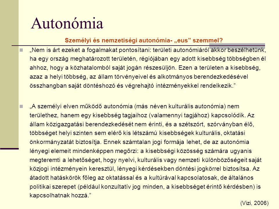 """Autonómia Személyi és nemzetiségi autonómia- """"eus"""" szemmel? """"Nem is árt ezeket a fogalmakat pontosítani: területi autonómiáról akkor beszélhetünk, ha"""