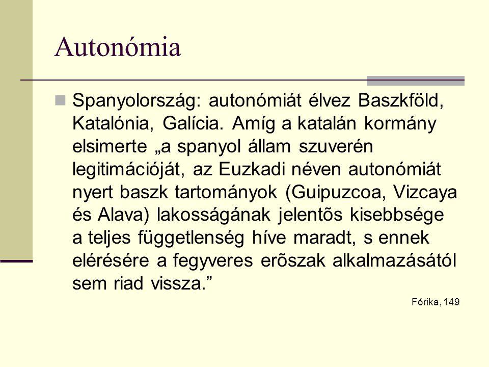Autonómia Spanyolország: autonómiát élvez Baszkföld, Katalónia, Galícia.