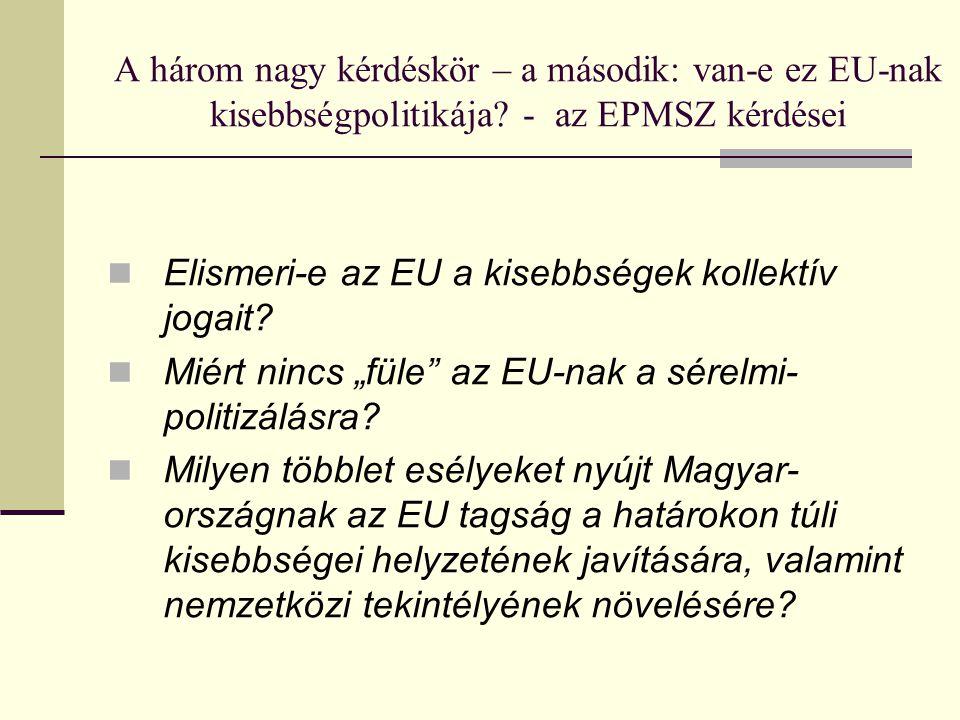 A három nagy kérdéskör – a második: van-e ez EU-nak kisebbségpolitikája? - az EPMSZ kérdései Elismeri-e az EU a kisebbségek kollektív jogait? Miért ni