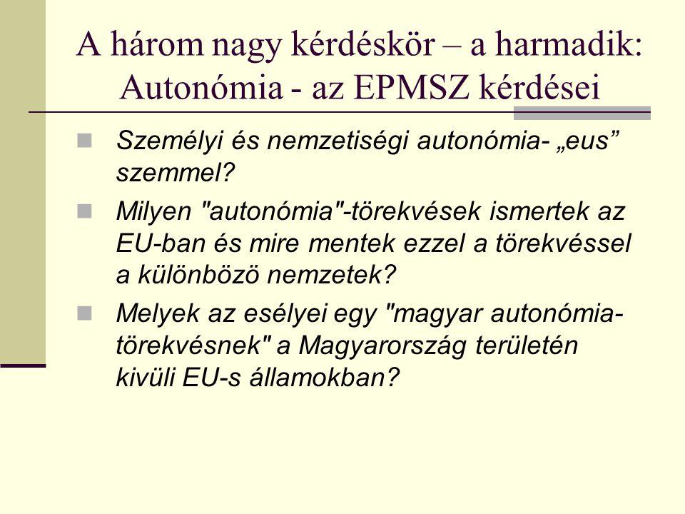 """A három nagy kérdéskör – a harmadik: Autonómia - az EPMSZ kérdései Személyi és nemzetiségi autonómia- """"eus szemmel."""