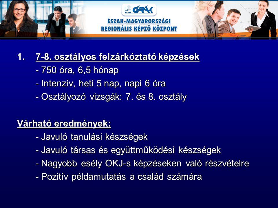 1.7-8. osztályos felzárkóztató képzések - 750 óra, 6,5 hónap - Intenzív, heti 5 nap, napi 6 óra - Osztályozó vizsgák: 7. és 8. osztály Várható eredmén