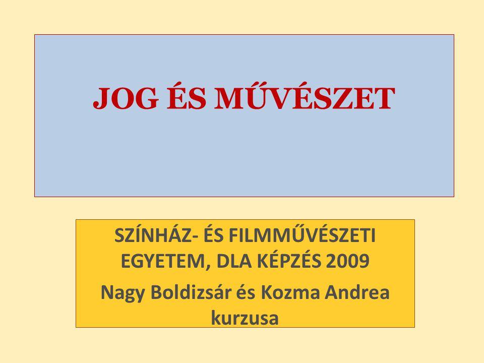 JOG ÉS MŰVÉSZET SZÍNHÁZ- ÉS FILMMŰVÉSZETI EGYETEM, DLA KÉPZÉS 2009 Nagy Boldizsár és Kozma Andrea kurzusa