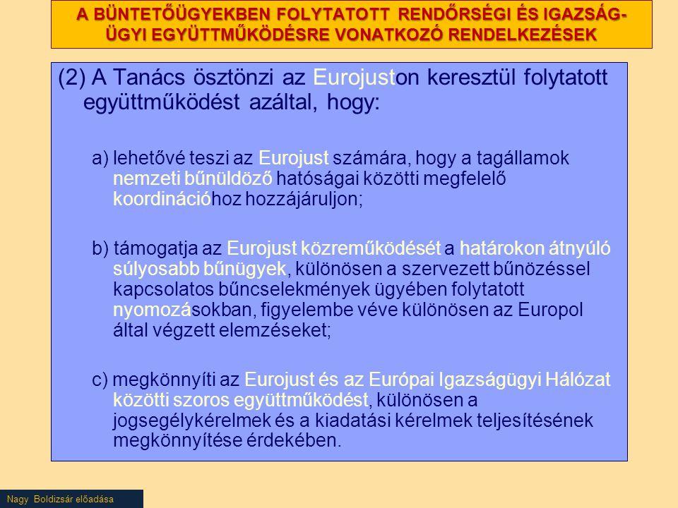 Nagy Boldizsár előadása A BÜNTETŐÜGYEKBEN FOLYTATOTT RENDŐRSÉGI ÉS IGAZSÁG- ÜGYI EGYÜTTMŰKÖDÉSRE VONATKOZÓ RENDELKEZÉSEK (2) A Tanács ösztönzi az Euro