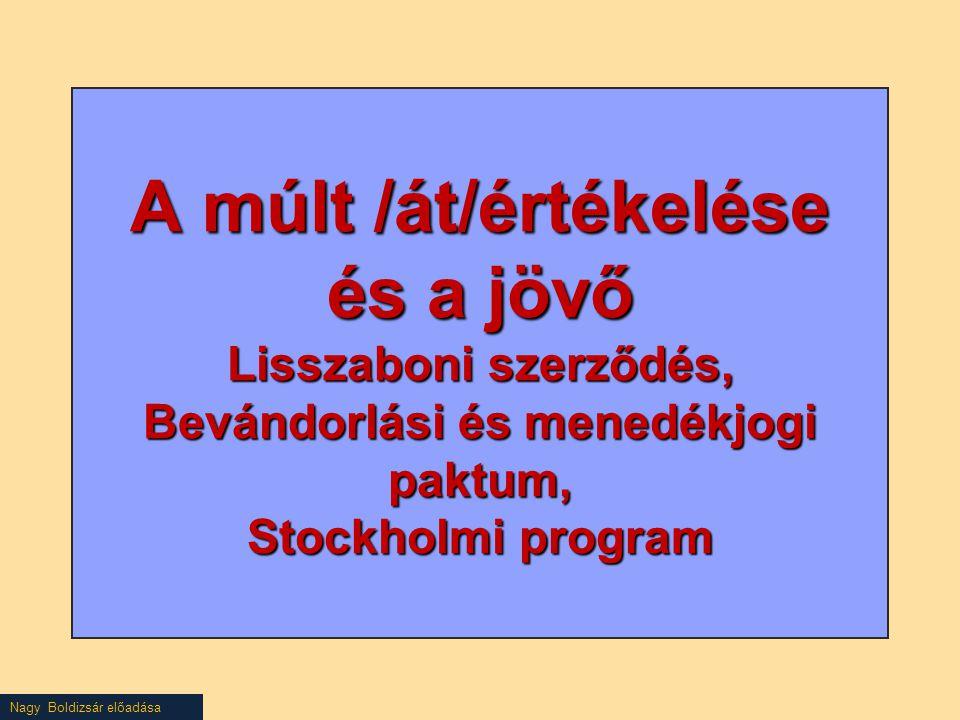 Nagy Boldizsár előadása A múlt /át/értékelése és a jövő Lisszaboni szerződés, Bevándorlási és menedékjogi paktum, Stockholmi program