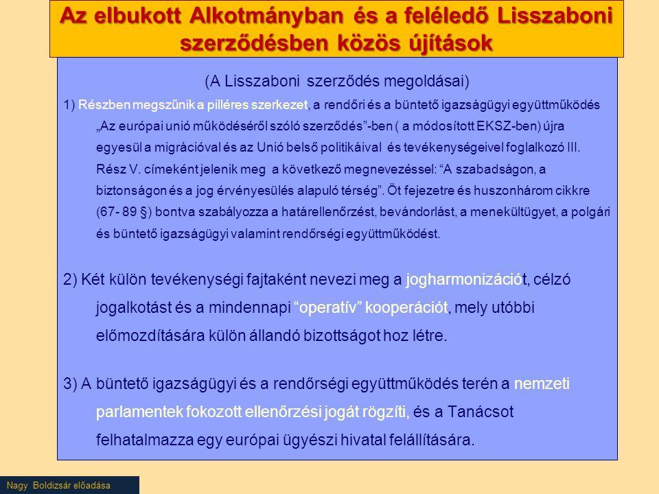 Nagy Boldizsár előadása Az elbukott Alkotmányban és a feléledő Lisszaboni szerződésben közös újítások (A Lisszaboni szerződés megoldásai) 1) Részben m