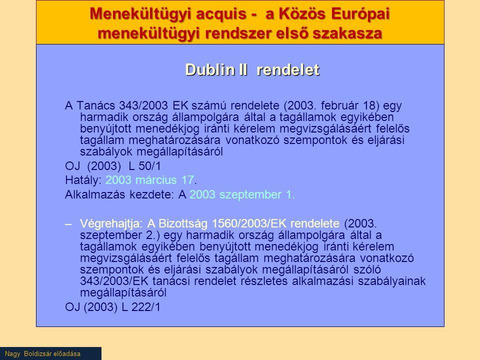 Nagy Boldizsár előadása Menekültügyi acquis - a Közös Európai menekültügyi rendszer első szakasza Dublin II rendelet A Tanács 343/2003 EK számú rendel