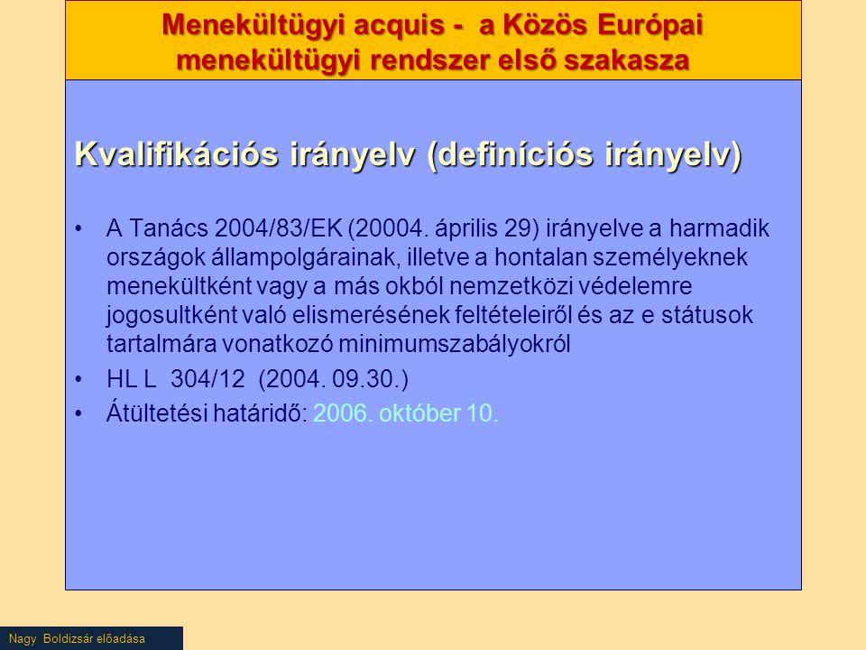 Nagy Boldizsár előadása Menekültügyi acquis - a Közös Európai menekültügyi rendszer első szakasza Kvalifikációs irányelv (definíciós irányelv) A Tanác