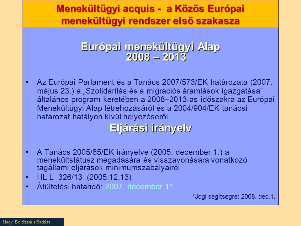Nagy Boldizsár előadása Menekültügyi acquis - a Közös Európai menekültügyi rendszer első szakasza Európai menekültügyi Alap 2008 – 2013 Az Európai Par