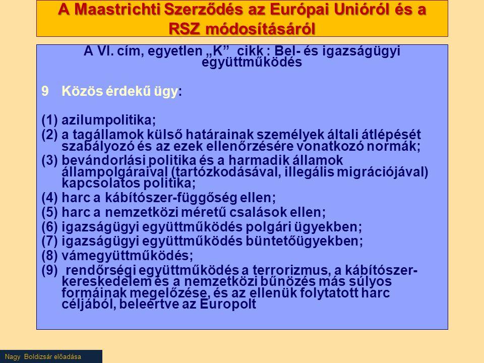 """Nagy Boldizsár előadása A Maastrichti Szerződés az Európai Unióról és a RSZ módosításáról A VI. cím, egyetlen """"K"""" cikk : Bel- és igazságügyi együttműk"""