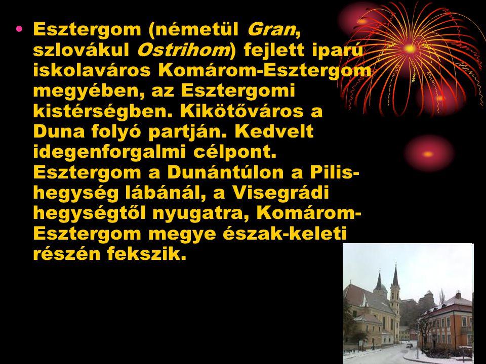 Esztergom (németül Gran, szlovákul Ostrihom) fejlett iparú iskolaváros Komárom-Esztergom megyében, az Esztergomi kistérségben. Kikötőváros a Duna foly