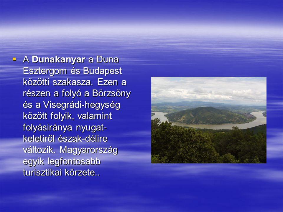  A Dunakanyar a Duna Esztergom és Budapest közötti szakasza. Ezen a részen a folyó a Börzsöny és a Visegrádi-hegység között folyik, valamint folyásir