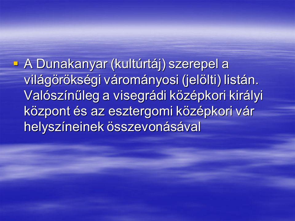  A Dunakanyar (kultúrtáj) szerepel a világörökségi várományosi (jelölti) listán. Valószínűleg a visegrádi középkori királyi központ és az esztergomi