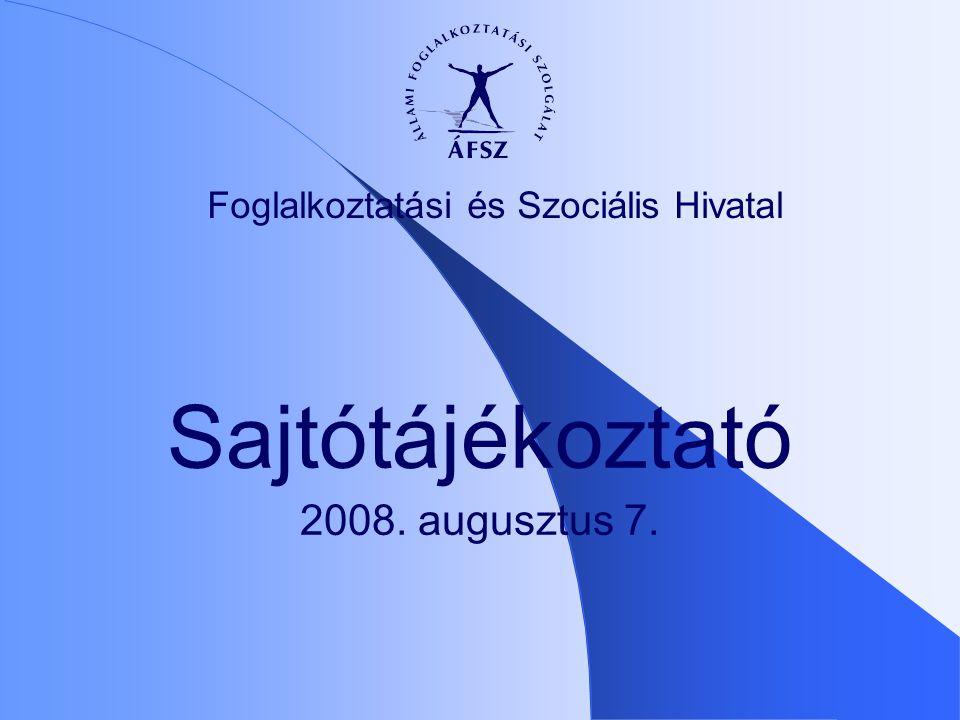 Foglalkoztatási és Szociális Hivatal Sajtótájékoztató 2008. augusztus 7.