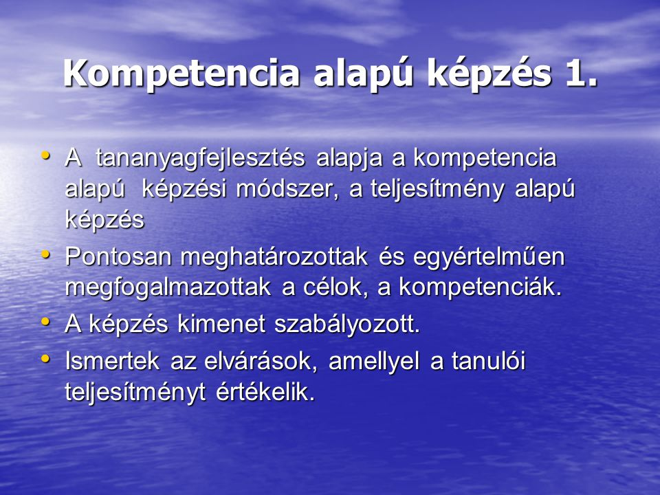 Kompetencia alapú képzés 1. A tananyagfejlesztés alapja a kompetencia alapú képzési módszer, a teljesítmény alapú képzés A tananyagfejlesztés alapja a