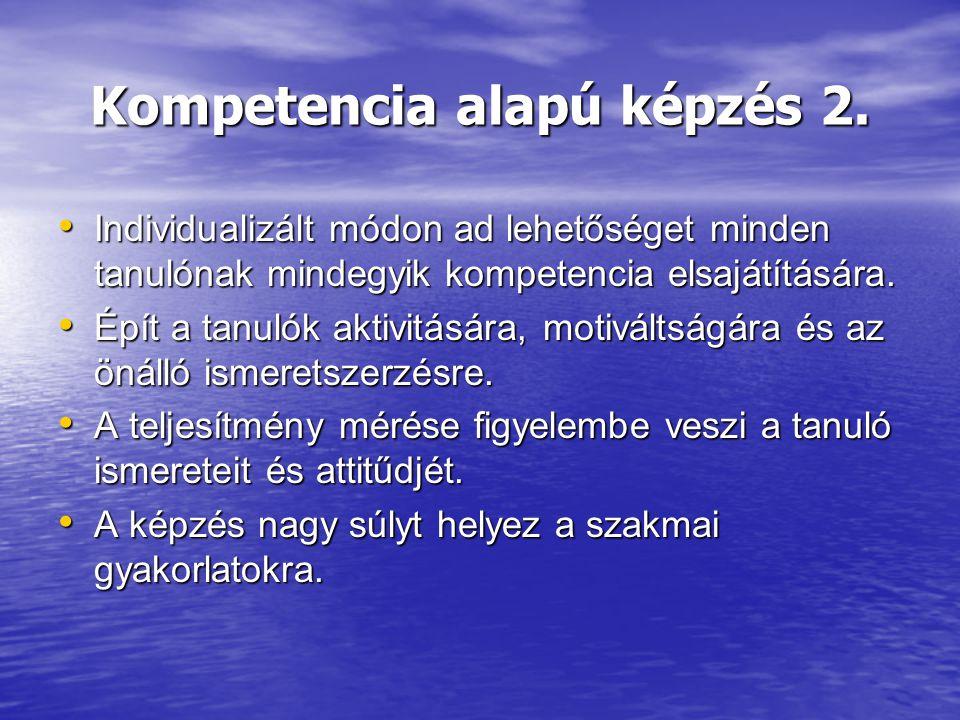 Kompetencia alapú képzés 2. Individualizált módon ad lehetőséget minden tanulónak mindegyik kompetencia elsajátítására. Individualizált módon ad lehet
