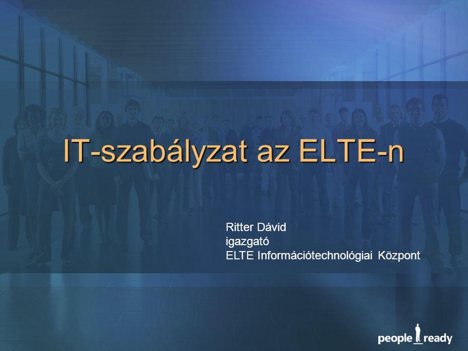 IT-szabályzat az ELTE-n Ritter Dávid igazgató ELTE Információtechnológiai Központ