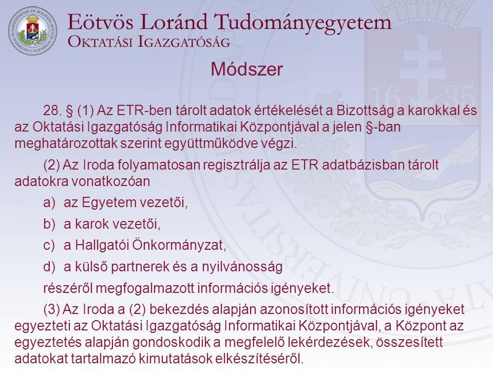 Módszer 28. § (1) Az ETR-ben tárolt adatok értékelését a Bizottság a karokkal és az Oktatási Igazgatóság Informatikai Központjával a jelen §-ban megha