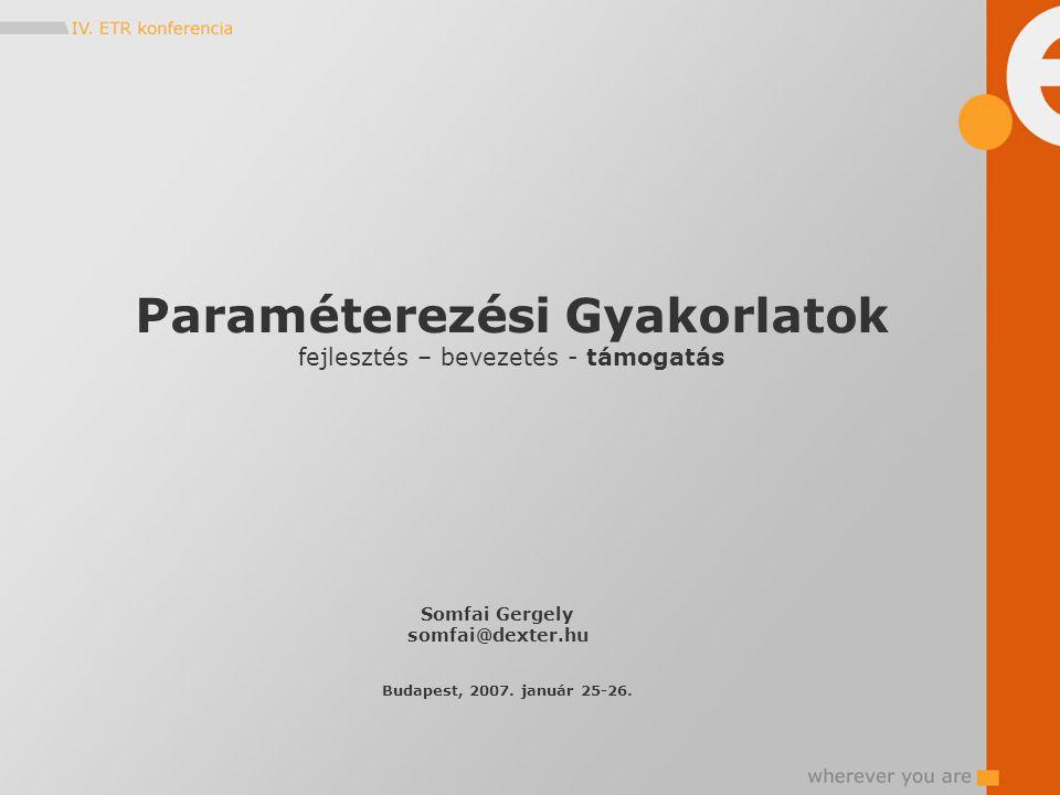 Paraméterezési Gyakorlatok fejlesztés – bevezetés - támogatás Somfai Gergely somfai@dexter.hu Budapest, 2007. január 25-26.