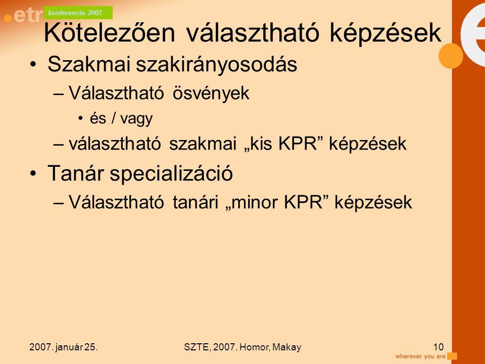 konferencia 2007 2007. január 25.SZTE, 2007. Homor, Makay10 Kötelezően választható képzések Szakmai szakirányosodás –Választható ösvények és / vagy –v