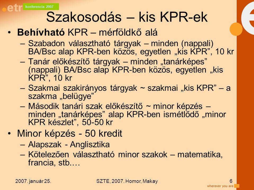 konferencia 2007 2007. január 25.SZTE, 2007. Homor, Makay6 Szakosodás – kis KPR-ek Behívható KPR – mérföldkő alá –Szabadon választható tárgyak – minde