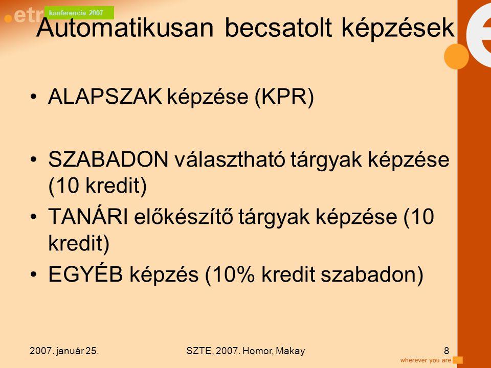 konferencia 2007 2007. január 25.SZTE, 2007. Homor, Makay8 Automatikusan becsatolt képzések ALAPSZAK képzése (KPR) SZABADON választható tárgyak képzés