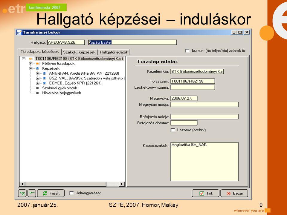 konferencia 2007 2007. január 25.SZTE, 2007. Homor, Makay9 Hallgató képzései – induláskor